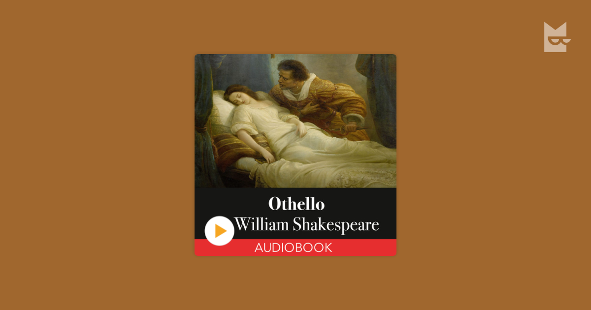 the pinnacle of emotional distress in othello a play by william shakespeare (whence shakespeare had also drawn the inspiration for othello) shakespeare reworks the pinnacle and the william shakespeare's play emerged.