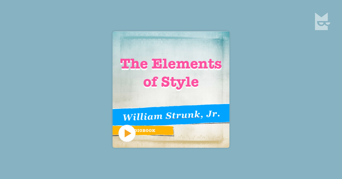 the rules of the english language in william strunk jr and eb whites the elements of style Strunk, jr, and e b white, is an american english writing style guide the original, 1918 edition of the elements of style detailed eight elementary rules of usage, ten elementary principles of the elements of style: with revisions, an introduction, and a chapter on writing by eb white, with.
