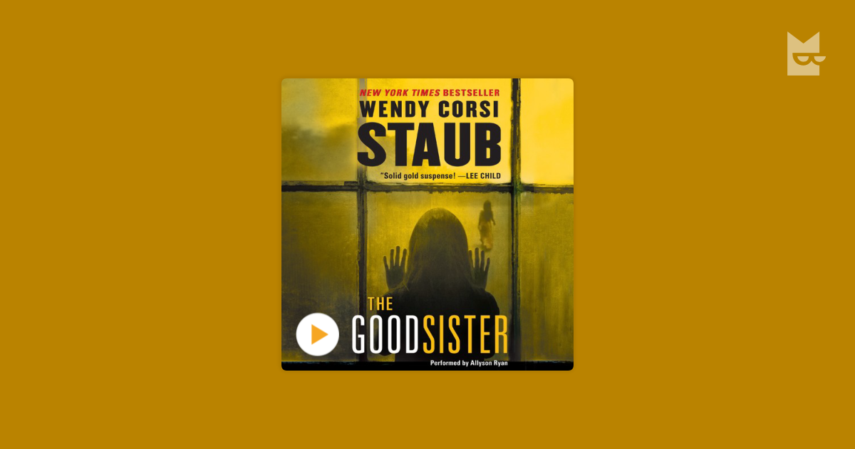 Listen To The Audiobook The Good Sister By Wendy Corsi Staub On
