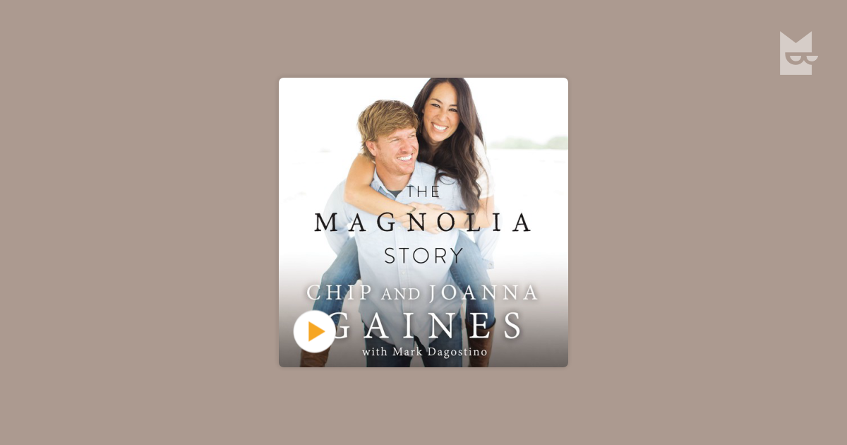 Listen To The Audiobook The Magnolia Story By Chip Gaines Joanna