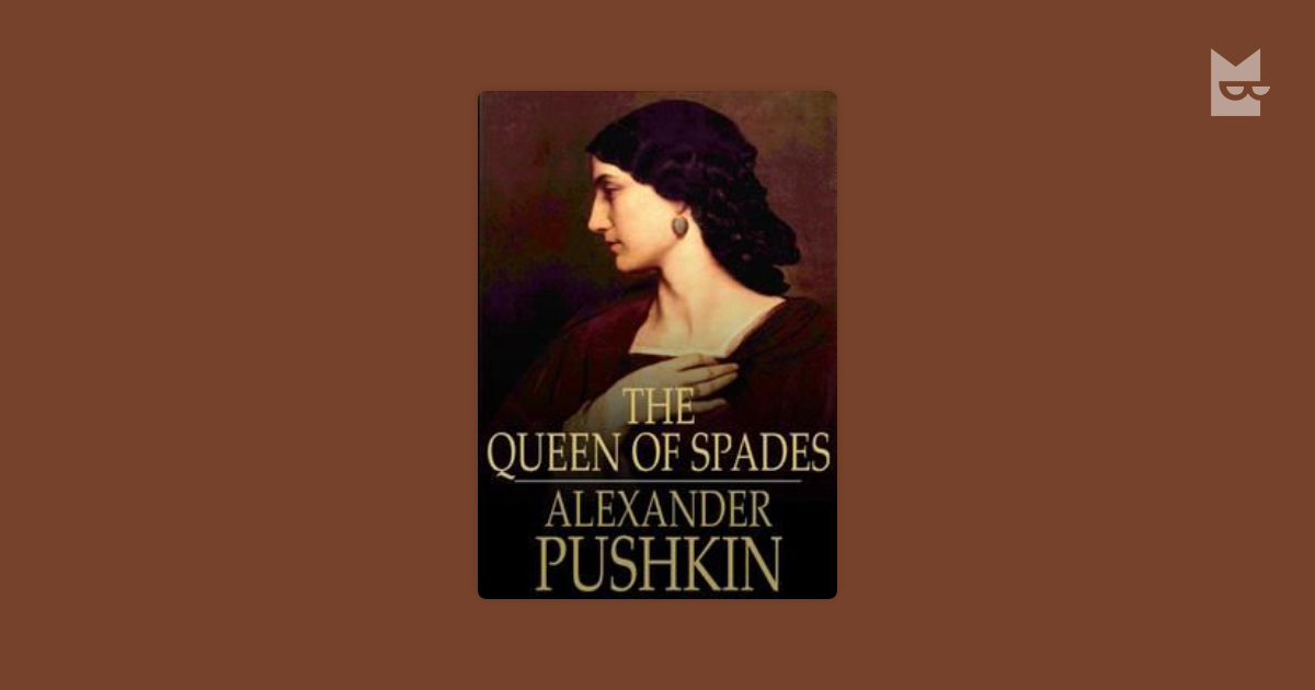 a literary analysis of the queen of spades by pushkin Irony took a key role in the plot of queen of spades, and was present throughout the story pushkin did a great job at switching the direction of the story to create different outcomes these outcomes usually had to do with irony and a little bit of karma.