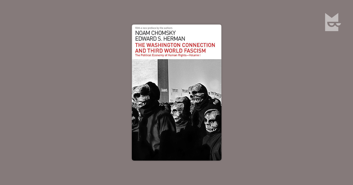 a comparison of the washington connection by noam chomsky and third world fascism by edward s herman Edward s herman, noam chomsky: after the cataclysm - condensed from their the washington connection and third world fascism (the political economy of human rights - volume i.