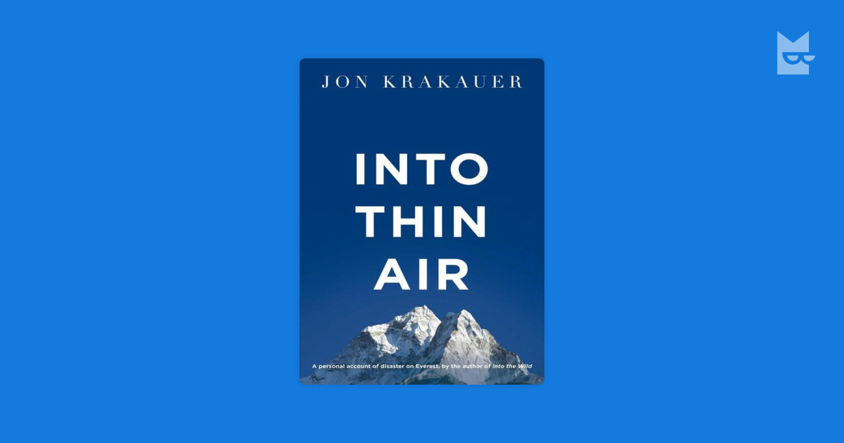 thin air by jon krakauer essay In into thin air, jon krakauer effectively uses figurative language because he is extremely consistent and various which helps him deliver his story's message to the readers and enchant their minds krakauer's similes were so dramatic and convincing that they immediately caught the attention.