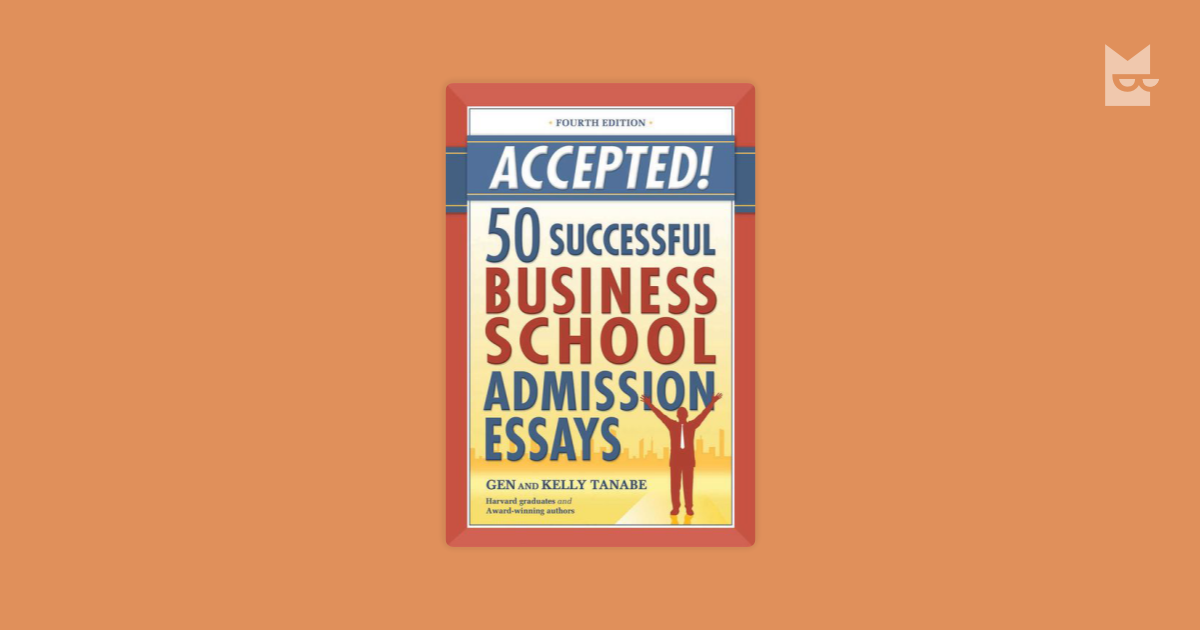 accepted 50 successful college admission essays gen and kelly tanabe Buy accepted 50 successful business school admission essays accepted 50 successful business school admission essays  kelly tanabe, gen tanabe isbn.