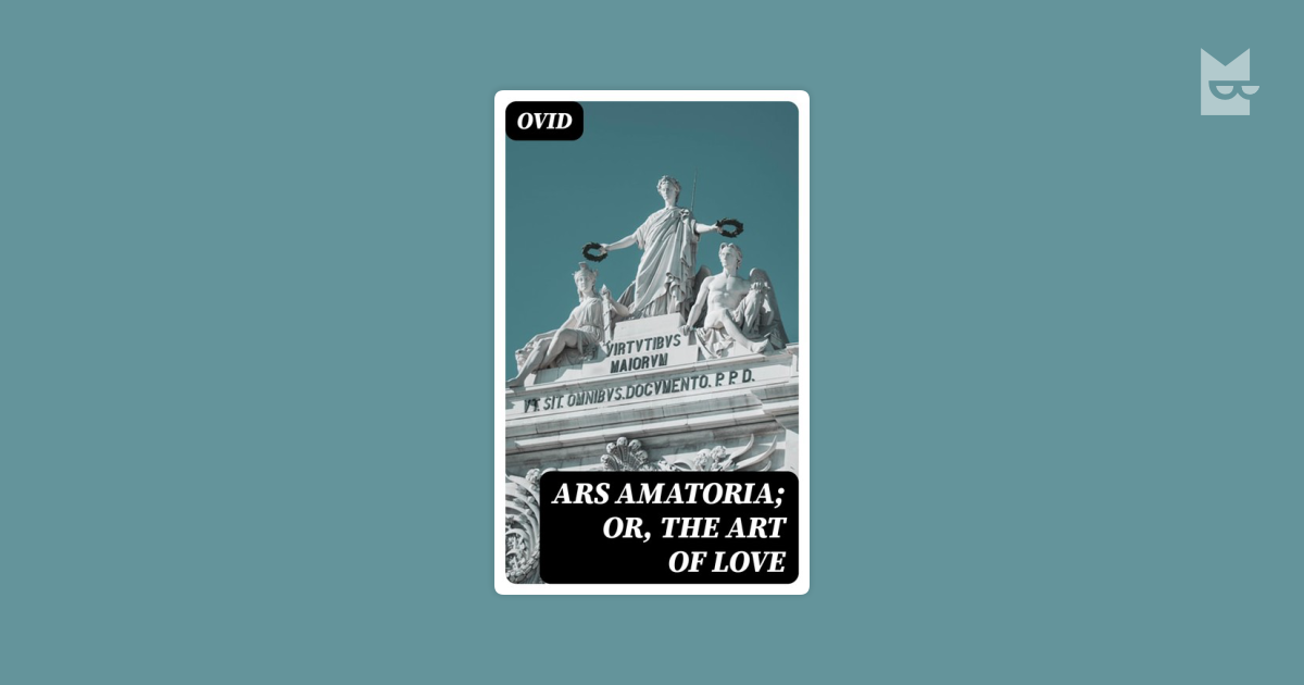 an analysis of the didactic work on the art of love by ovid Cambridge classical texts and commentaries and place in the didactic but he moves out from this level of analysis to embrace ovid's own complex.