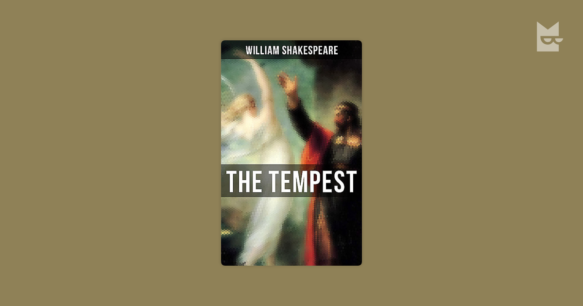 the tempest and william shakespeare essay Tempest in the tempest, written by william shakespeare in 1611, prospero the sorcerer was the duke of milan until antonio usurped his power prospero is banished to an isolated island with his daughter miranda.