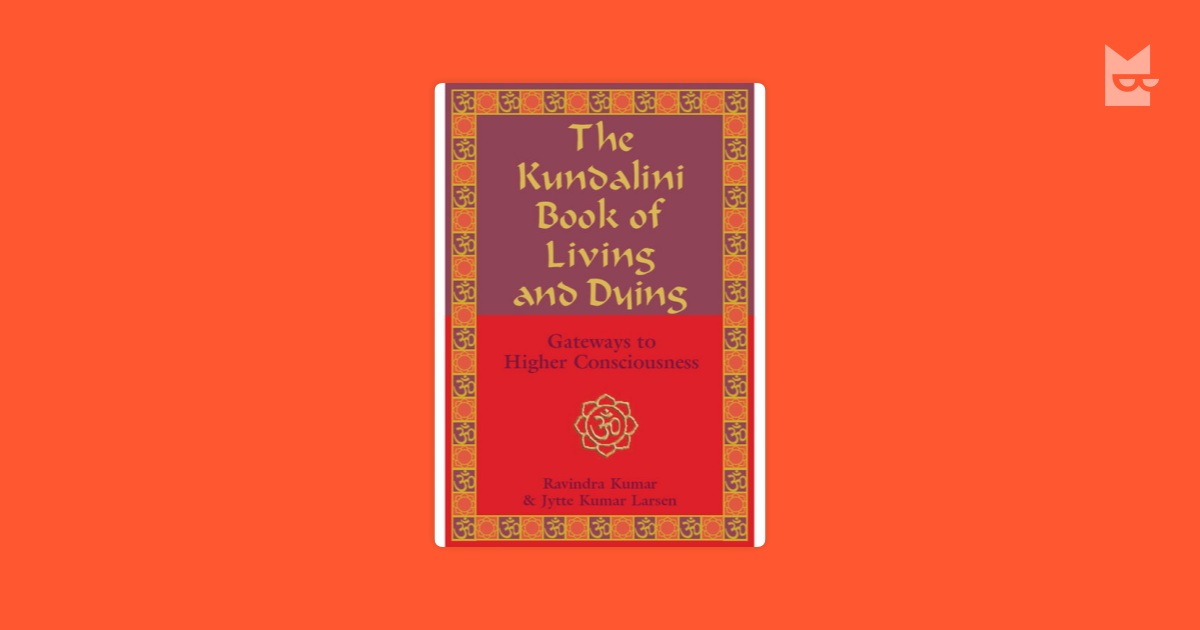 The Kundalini Book Of Living And Dying By Jytte Kumar Larsen