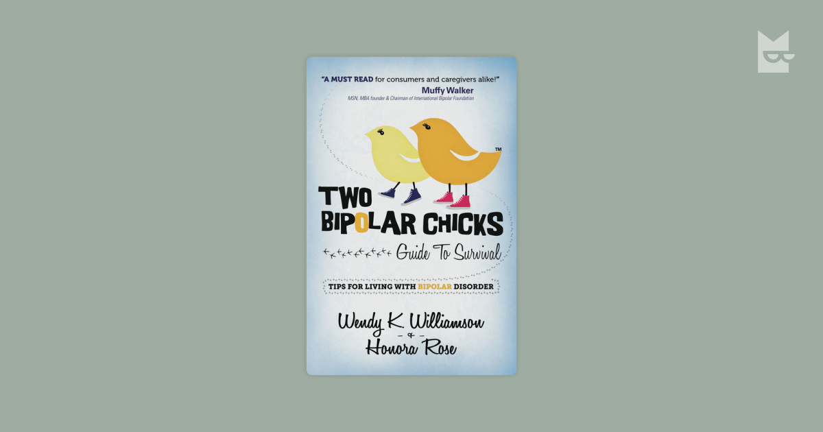 Two Bipolar Chicks Guide To Survival By Honora Rose Wendy