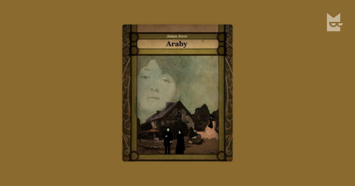 an analysis of the consequences of idealization in the short story araby by james joyce Start studying gre subject test: literature in english notes learn vocabulary,  irish modernist novelist/short story author  james joyce, collection of stories.