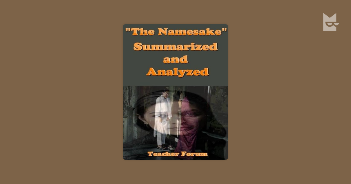 the namesake summary and analysis Need help with chapter 1 in jhumpa lahiri's the namesake check out our revolutionary side-by-side summary and analysis.