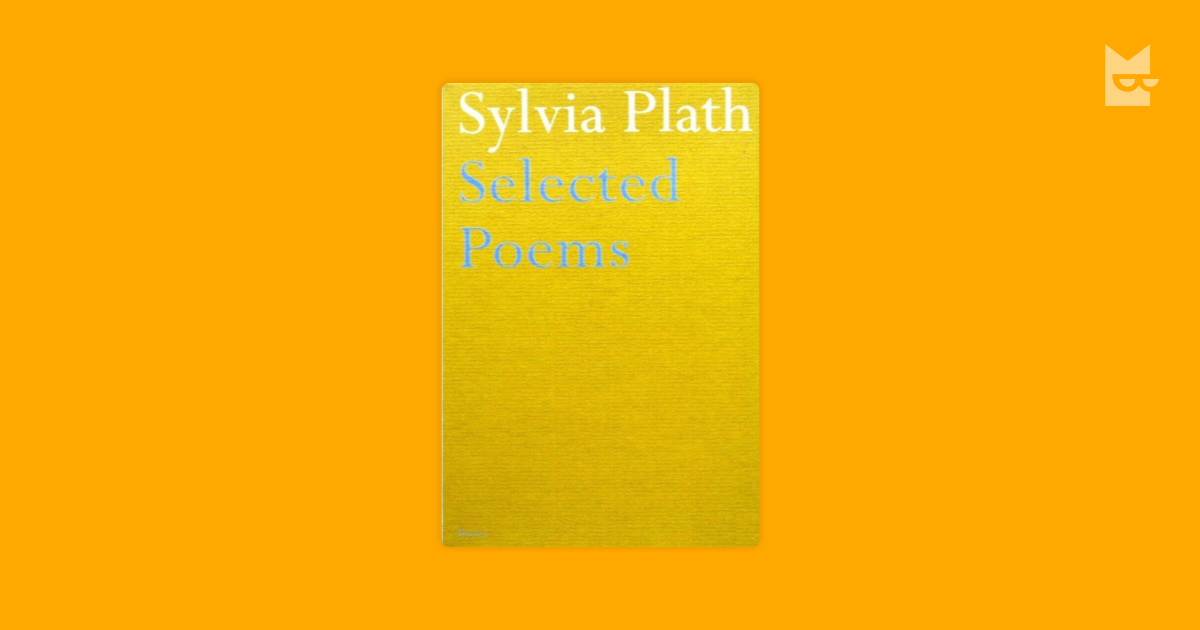 reading the poetry of sylvia plath Sing praise for statuary: for those anchored attitudes and staunch stone eyes that stare through lichen-lid and passing bird-foot at some steadfast mark.