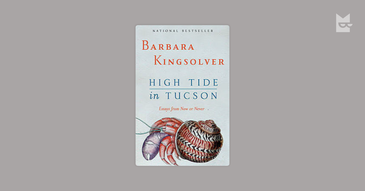 high tide in tucson essay Review of 'high tide in tucson'  subscribe june 1996 high tide in tucson barbara kingsolver harpercollins barbara kingsolver's essays are like conversations across a metaphoric fence, the.