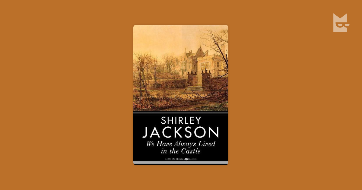 an evaluation of merricats personality in shirley jacksons novel we have always lived in the castle We have no coal & can get none & deaths make one wish for peace we feel always as if it were jacksons and in later letters gave extensive coverage to.