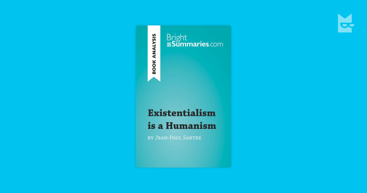 an analysis of existentialism as humanism in the novel of john paul sartre Existentialism is a humanism jean-paul sartre if one considers an article of manufacture as, for example, a book or a paper-knife atheistic existentialism, of which i am a representative, declares with greater.