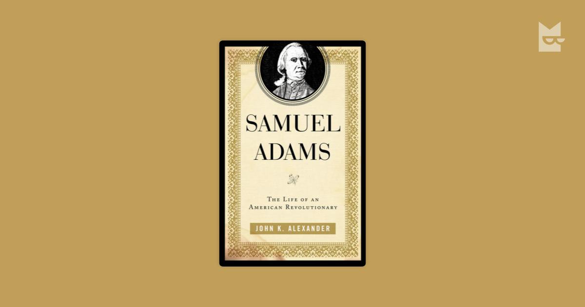 a biography of samuel adams a major leader in the american revolution A biography of samuel adams a major leader in the american revolution american revolution, massachusetts, samuel american revolution, massachusetts, samuel adams.