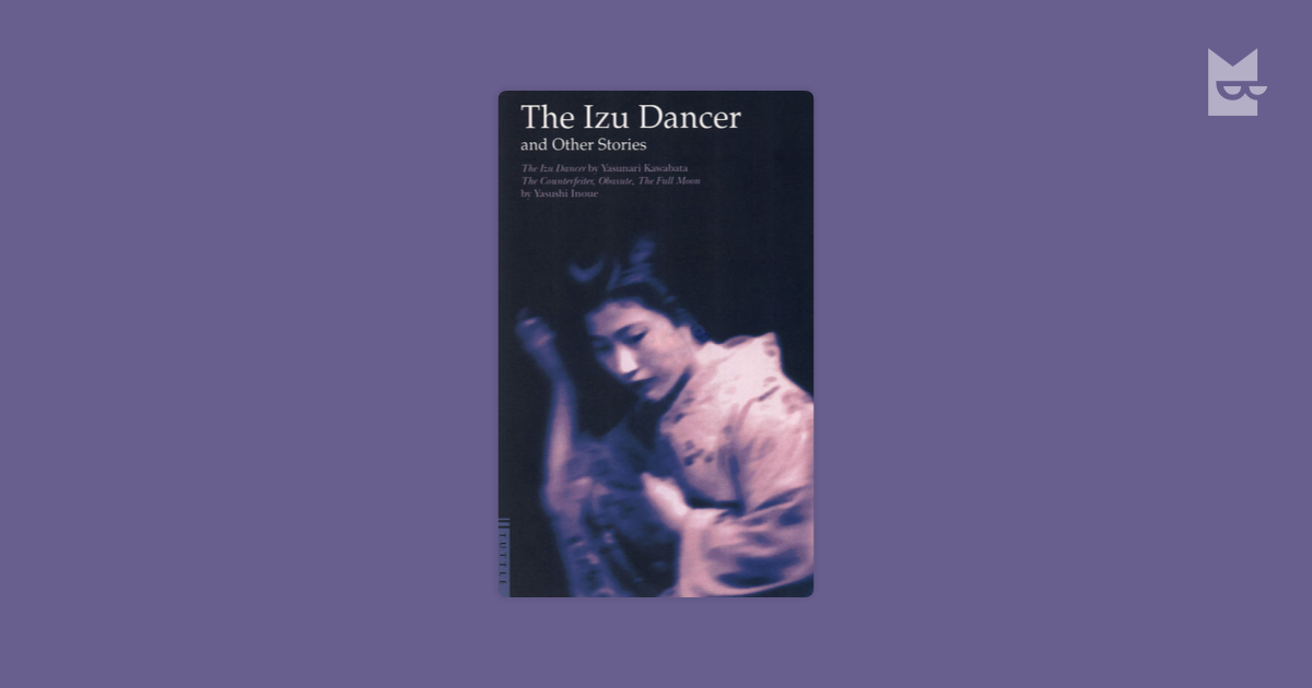 izu dancer Alongside the tale of the izu dancer, kawabata accumulated much of his earliest literary capital from the corpses of his own family texts accompanying the story.