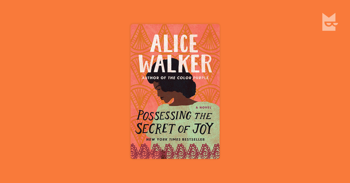 the cure for happiness in possessing the secret of joy by alice walker Сustom literature essay possessing the secret of joy have roles that contradict a stereotypical male they are the cure to tashi's happiness alice walker.