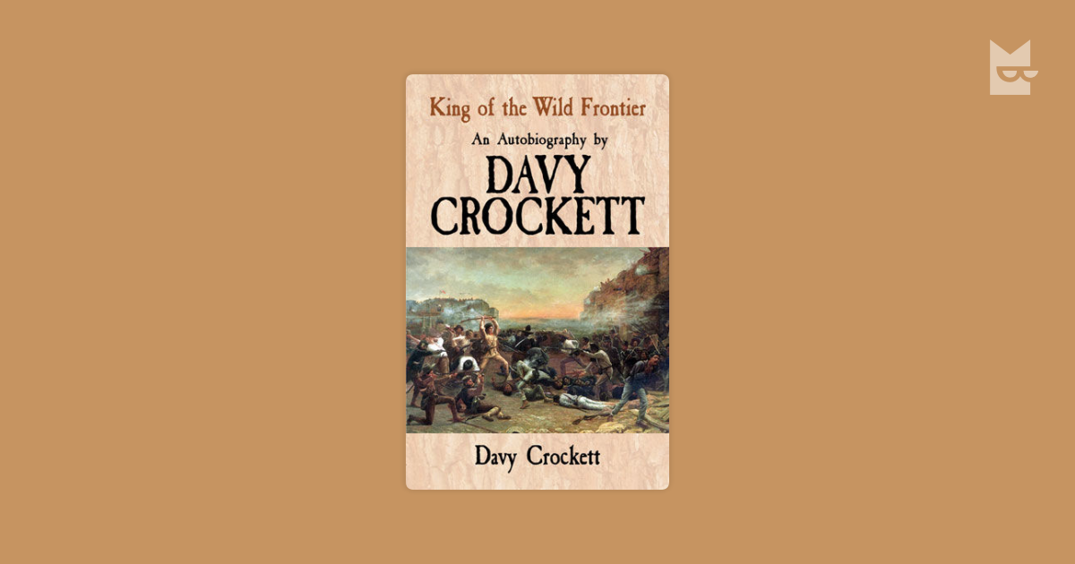 a biography of davy crockett the king of the wild frontier