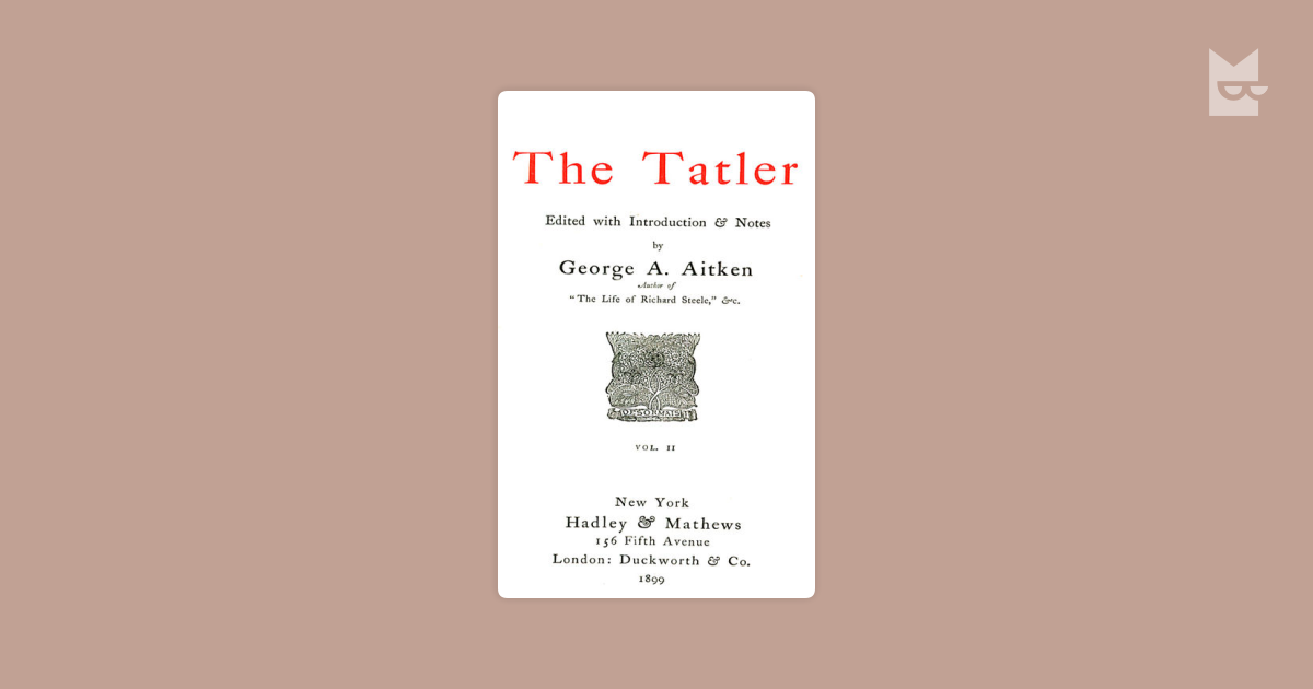 an analysis of the early part of the 1700s joseph addisons role and the tatler and the spectator The tatler and the spectatorduring the early part of the 1700's joseph addison, the tatler and sir richard steele, the spectator, came together to write the tatler and the spectator.