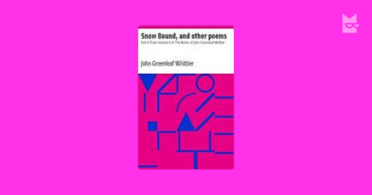 explanation of the poem from snowbound The meaning of the miracle snow-bound: a winter idyl the 1866 publication of his long poem snow-bound brought john greenleaf whittier popular acclaim and.