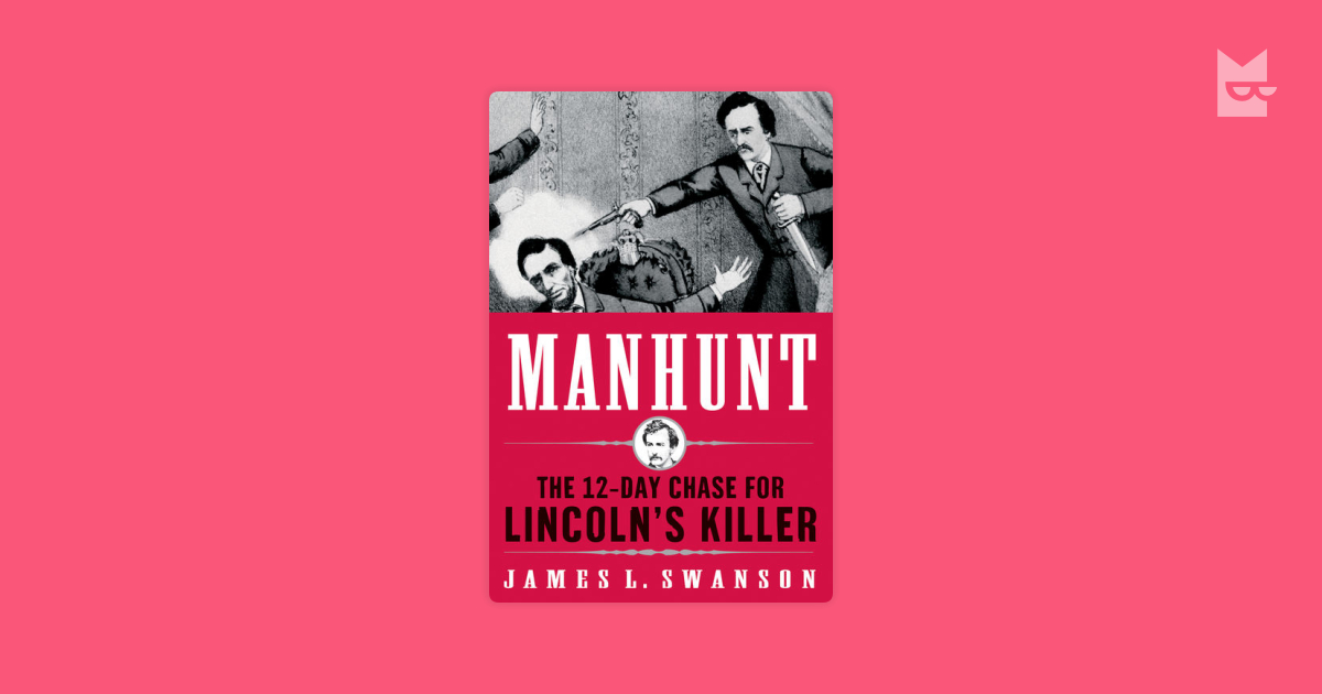 manhunt american civil war and james l swanson essay Chasing lincoln's killer discussion guide  james l swanson was born on february 12, abraham lincoln's birthday  american civil war civil war period and.
