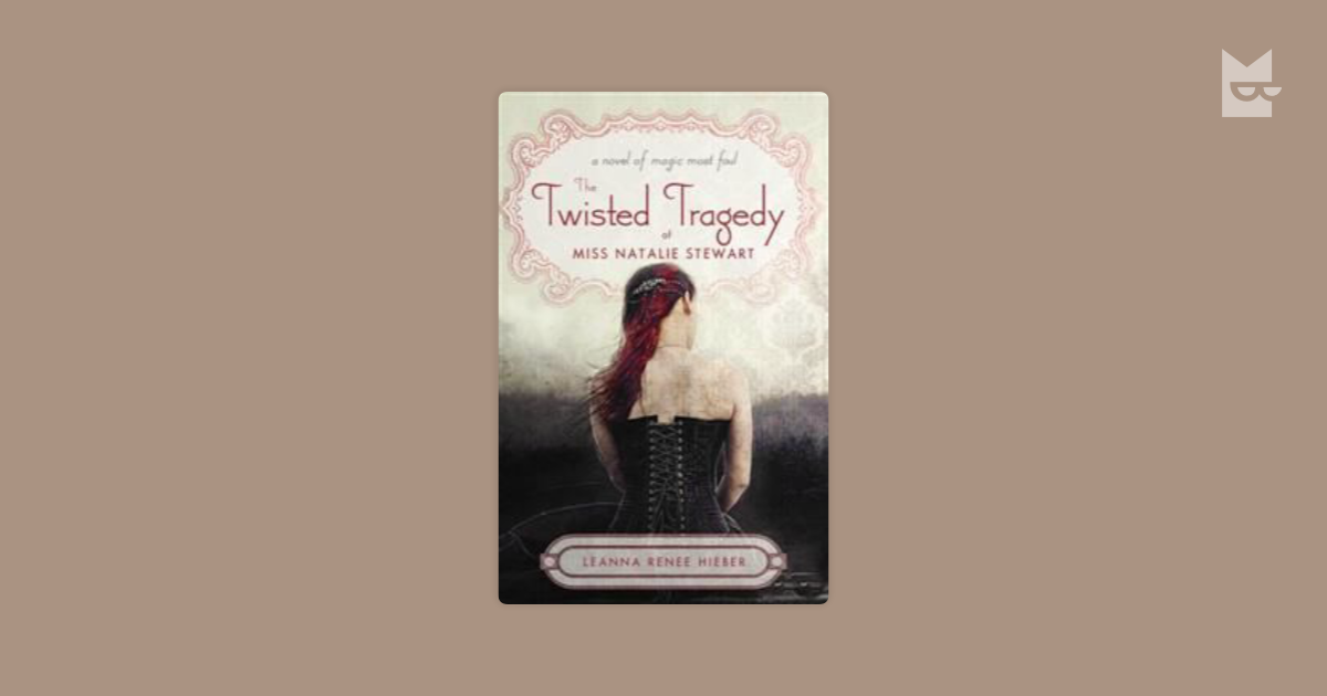 analysis of the twisted tragedy of miss Author: hieber, leanna renee title: the twisted tragedy of miss natalie stewart resurrection of the dead and natalie stewart is caught right in the middle jonathon, the one person she thought she could trust, has become a double agent for the dark side.