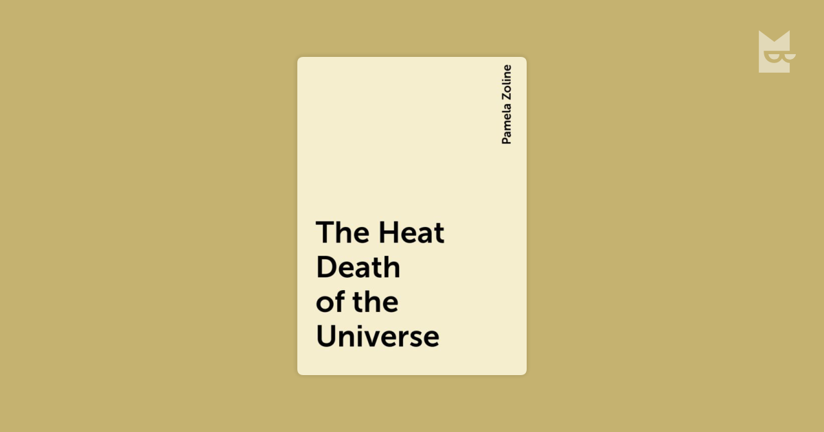 """the heat death of the universe essay The introductory essay """"feminist science fiction"""" by prof dr ritch calvin isavailable for download here: """"the heat death of the universe."""