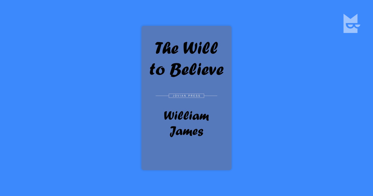 william james the will to believe thesis William james's the will to believe and other essays in popular philosophy is a collection of nine essays written over a course of seventeen years -- from 1879 -- 1896 together read more published on june 6, 2007.