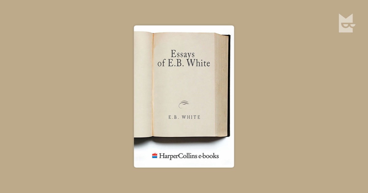 e. b. whites essays Eb white's essay once more to the lake, first published in 1941, describes his experience as he revisits a childhood lake in maine this revisiting is a journey in which white delights in memories associated with his childhood and the lake.