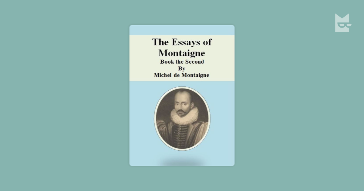 montaigne essays book 1 The essays of michel de montaigne are contained in three books and 107 chapters of varying length montaigne raised questions rather than giving answers we will be discussing online one of montaigne's essays each week, except for the longer, last essay which will take two weeks.