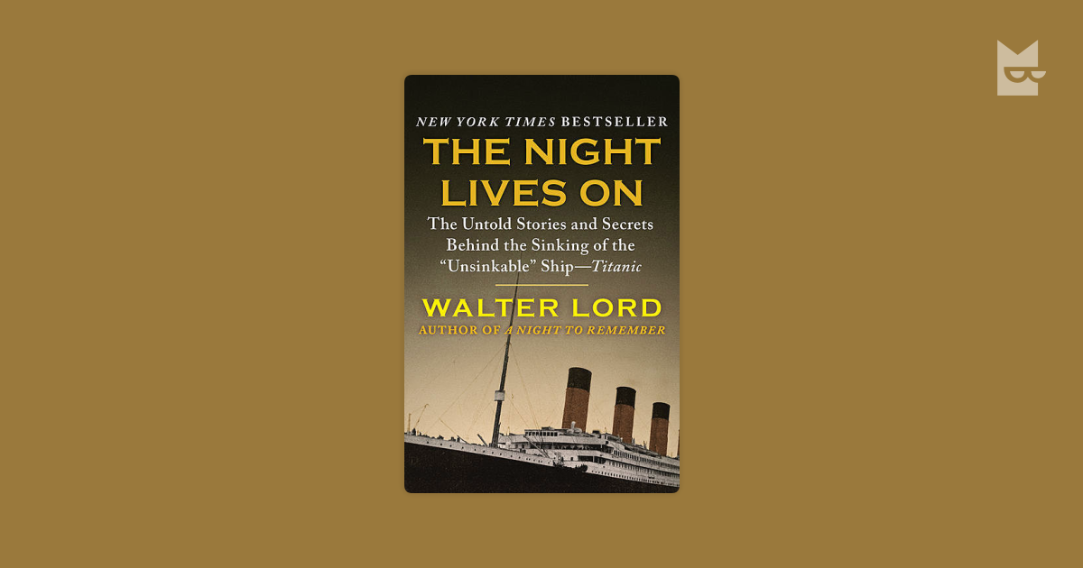 the tragedy of the titanic as described in the night lives on by walter lord The night lives on by walter lord 38 of 5 stars another book on the titanic that discusses stories that haven't been rehashed and some of the other stories.