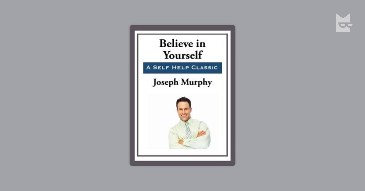 Believe In Yourself By Joseph Murphy Read Online On Bookmate
