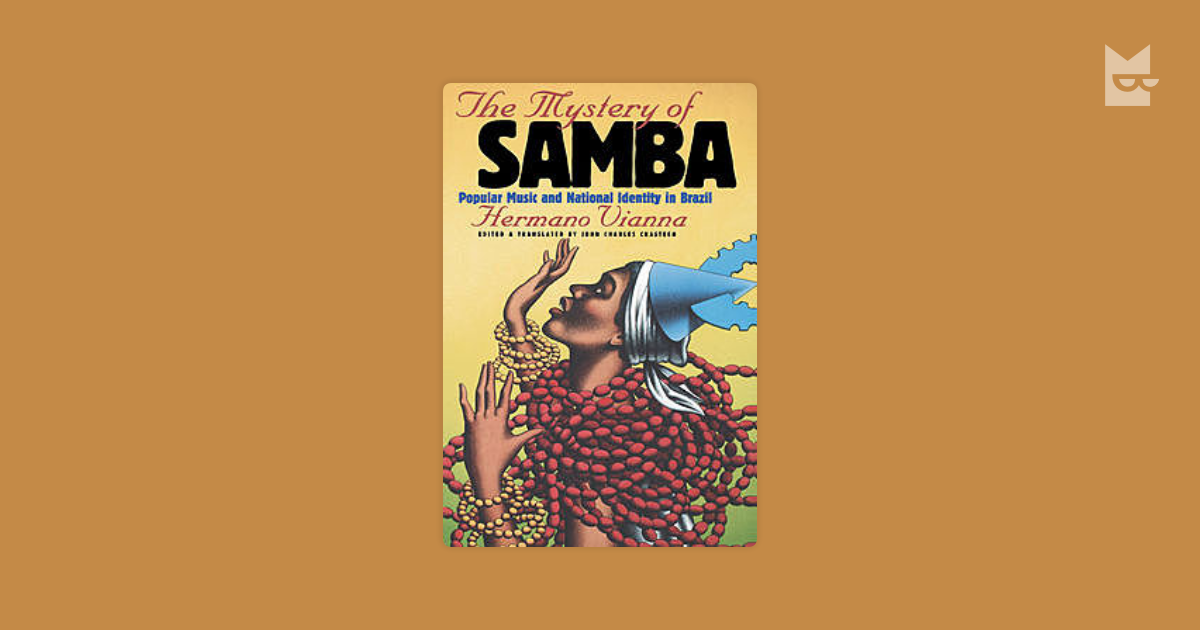 the mystery of samba by hermano vianna Read the mystery of samba popular music and national identity in brazil by hermano vianna with rakuten kobo samba is brazil's national rhythm, the foremost symbol of its culture and nationhood to the outsider, samba.