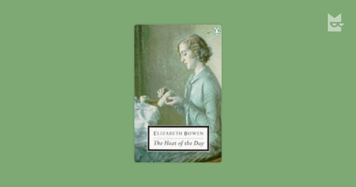 heat of the day by elizabeth bowen essay As in her wartime novel the heat of the day, bowen of bowen's critical reception includes essays by elizabeth bowen / by: bowen, elizabeth.