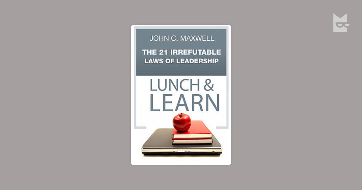 The 21 Irrefutable Laws Of Leadership Lunch Learn By Maxwell John