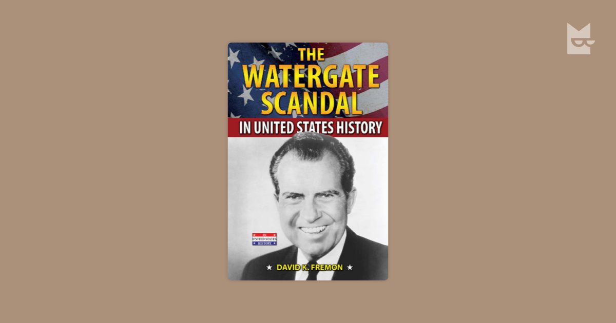 the watergate scandal americas most infamous government scandal in history