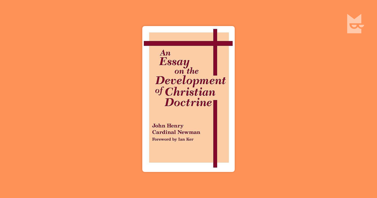 john henry newman essay development christian doctrine An essay on the development of christian doctrine - ebook written by john henry newman read this book using google play books app on your pc, android, ios devices download for offline reading, highlight, bookmark or take notes while you read an essay on the development of christian doctrine.