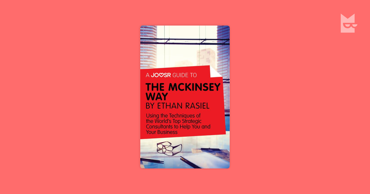 A Joosr Guide to The McKinsey Way by Ethan Rasiel by Joosr