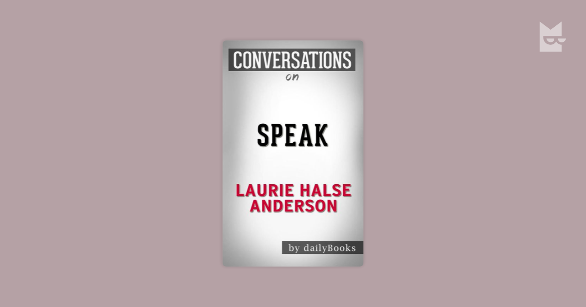 a literary analysis of silence in speak by laurie halse anderson Immediately download the speak summary, chapter-by-chapter analysis, book notes, essays, quotes, character descriptions, lesson plans, and more - everything you need for studying or teaching speak.