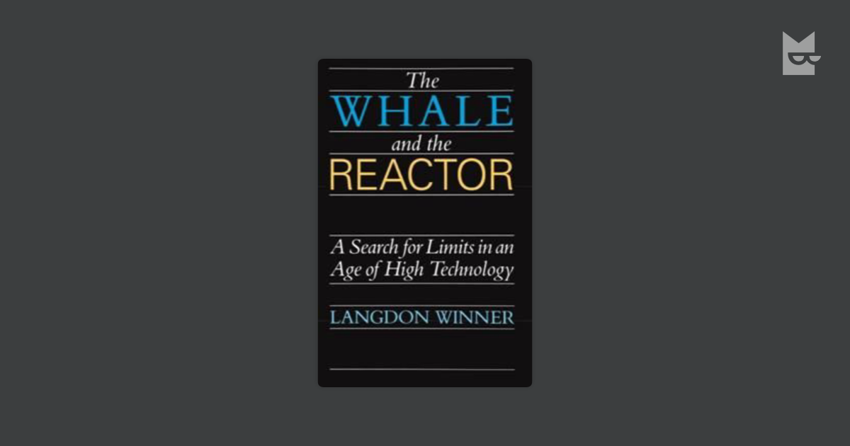 summary of the whale and the reactor by langdon winner The whale and the reactor (6) because winner's summary of these fascinating movements ends with this ludicrous , langdon winner, ronald reagan 0 comments.