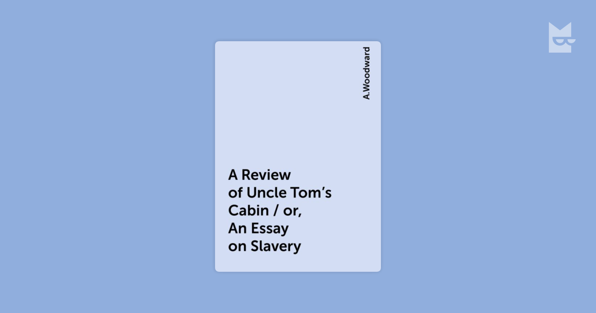 a case against slavery uncle toms cabin essay In her work uncle tom's cabin: evil, affliction and redemptive love, critic josephine donovan says that the main theme st clare himself, despite his role as one of the novel's chief spokesmen against slavery, has been morally injured by it having found it easier to accept the institution than to combat.