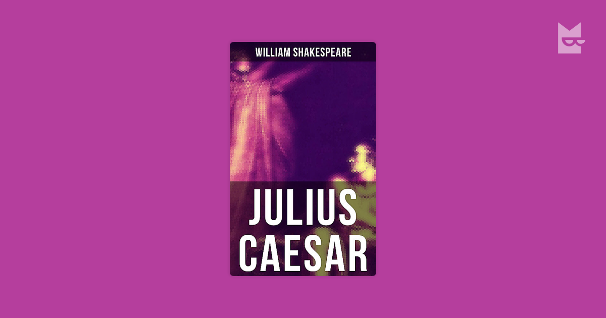 rising above principles in the play julius caesar by william shakespeare In the renaissance the debate was reignited, above all by the rediscovery of plutarch the defining modern image of the ides of march was created by william shakespeare in his play julius caesar.