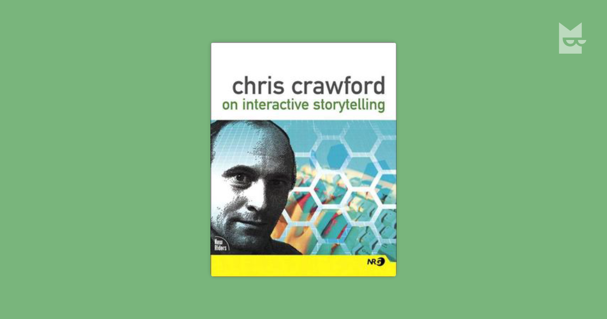 chris crawford on interactive storytelling essay Bio chris crawford earned a master of science degree in physics from the university of missouri in 1975 after teaching physics for several years in 1992, crawford decided to leave game design and concentrate his energies on interactive storytelling, a field that he believed would become important.