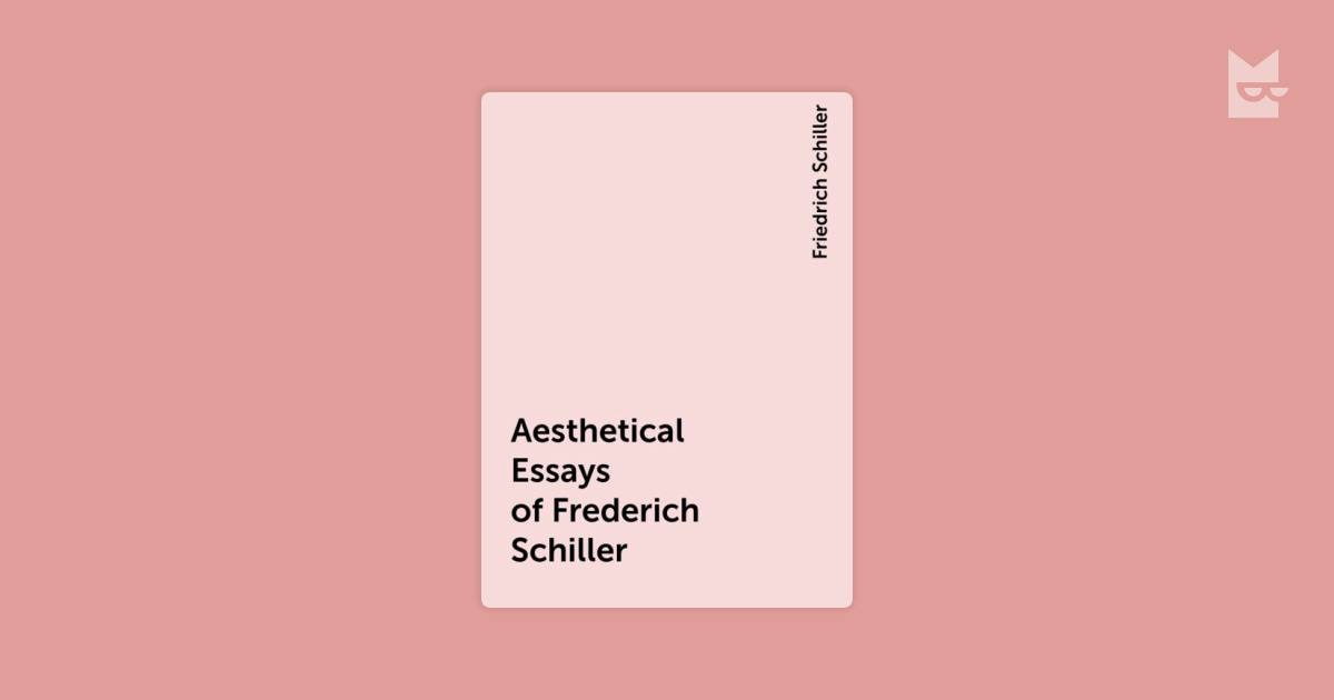 aesthetical and philosophical essays by frederick schiller Aesthetical and philosophical essays item preview remove-circle essays aesthetical and philosophical nov 1, 2010 11/10 by schiller, friedrich, 1759-1805 texts.