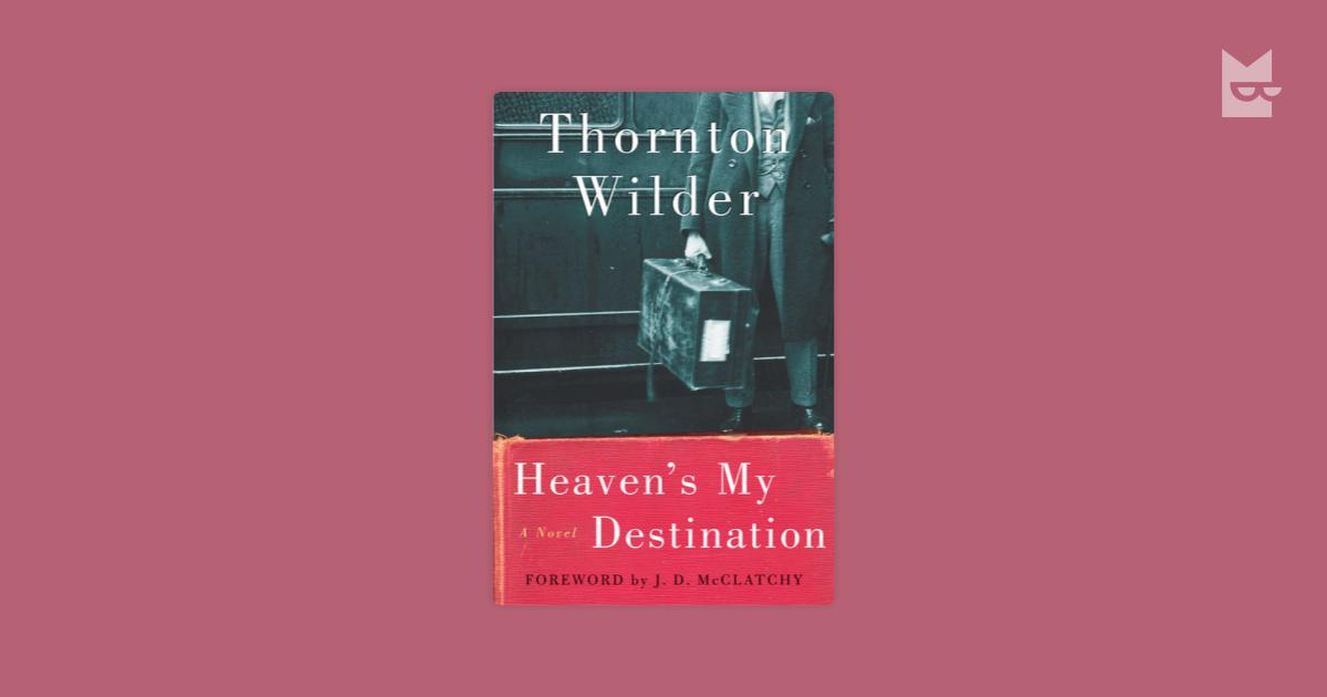 Heavens My Destination By Thornton Wilder Read Online On Bookmate