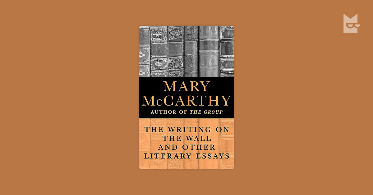 essays written by mary mccarthy The group by mary mccarthy there was something so crisp and clever and bold about her writing mccarthy did not her early short stories and essays display.