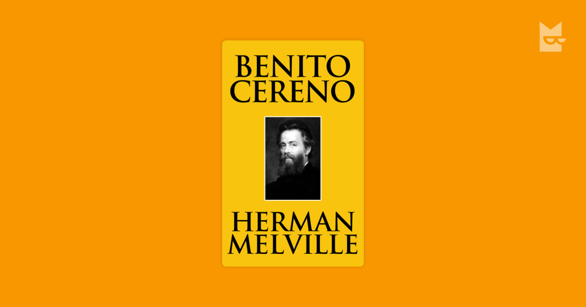 an analysis of captain delanos character in the short story benito cereno by herman melville Benito cereno essays - analysis of benito cereno by herman melville, who sets his story in in benito cereno - the character of captain delano in.