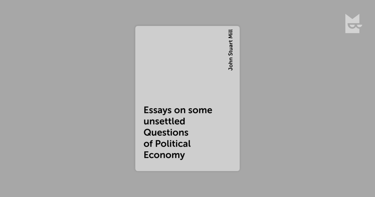 essays on some unsettled questions in political economy