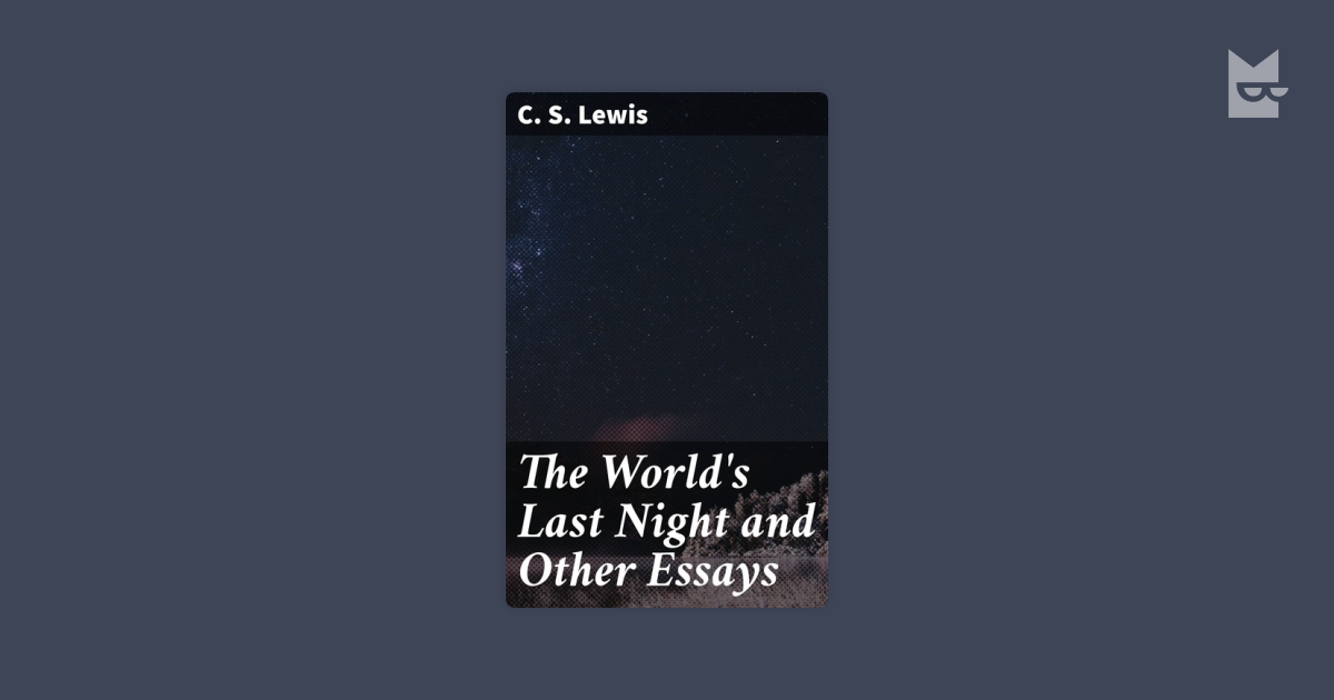 """the worlds last night and other essays """"the world's last night"""" and other essays is a collection of six magazine articles and one address all the material is non-fiction save one piece: """"screwtape proposes a toast,"""" which is sort of a brief sequel to lewis' popular book the screwtape letters."""