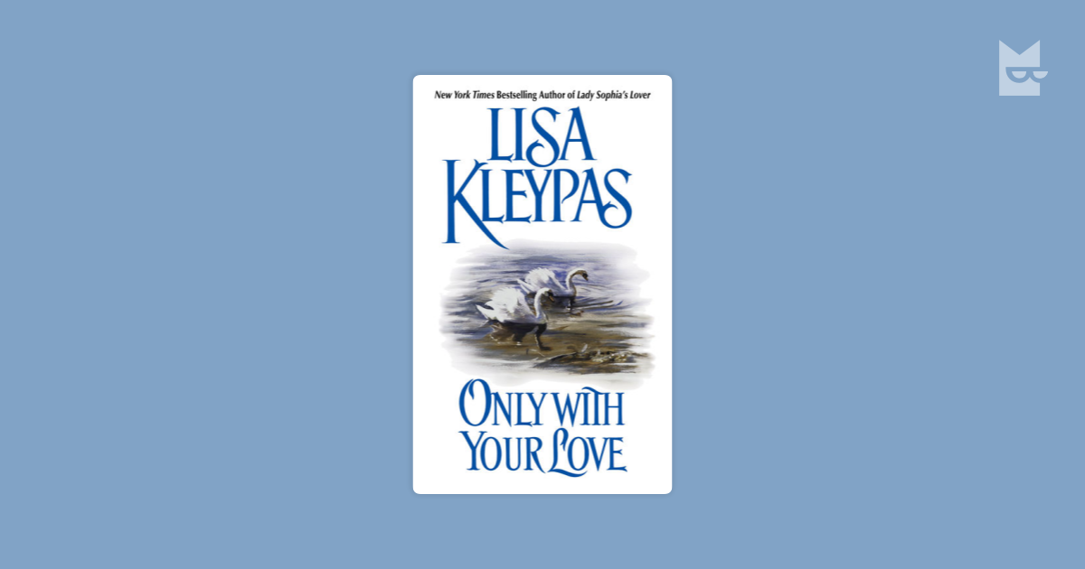 Only With Your Love by Lisa Kleypas Read Online on Bookmate